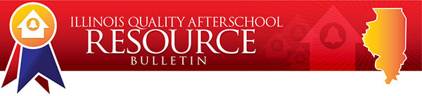 Illinois Quality Afterschool Resource Bulletin - Winter 2014