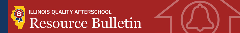 Illinois Quality Afterschool Resource Bulletin